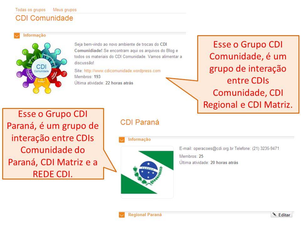 Esse o Grupo CDI Comunidade, é um grupo de interação entre CDIs Comunidade, CDI Regional e CDI Matriz. Esse o Grupo CDI Paraná, é um grupo de interaçã
