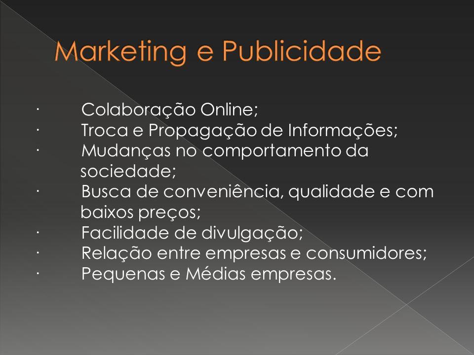 · Colaboração Online; · Troca e Propagação de Informações; · Mudanças no comportamento da sociedade; · Busca de conveniência, qualidade e com baixos preços; · Facilidade de divulgação; · Relação entre empresas e consumidores; · Pequenas e Médias empresas.