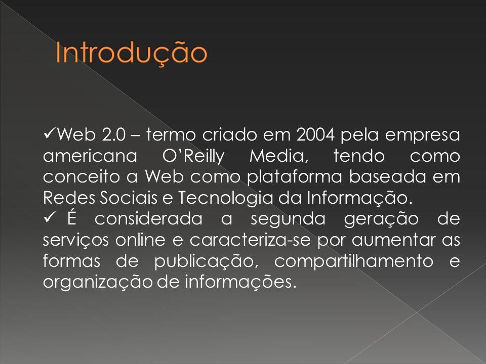Web 2.0 – termo criado em 2004 pela empresa americana OReilly Media, tendo como conceito a Web como plataforma baseada em Redes Sociais e Tecnologia da Informação.