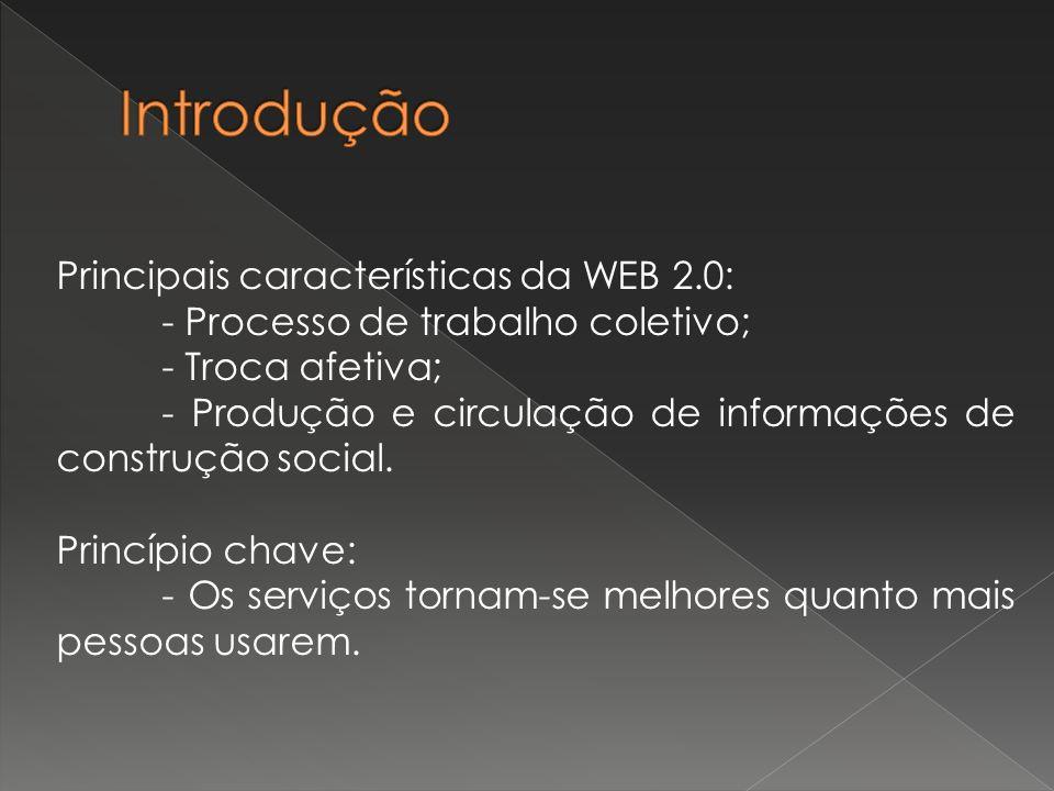 Principais características da WEB 2.0: - Processo de trabalho coletivo; - Troca afetiva; - Produção e circulação de informações de construção social.
