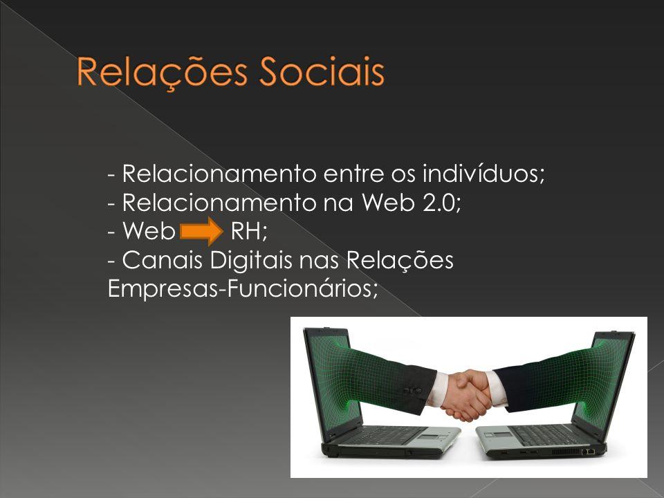 - Relacionamento entre os indivíduos; - Relacionamento na Web 2.0; - Web RH; - Canais Digitais nas Relações Empresas-Funcionários;