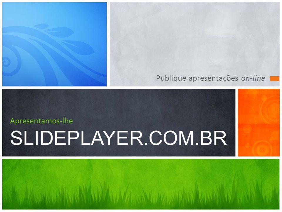Publique apresentações on-line Apresentamos-lhe SLIDEPLAYER.COM.BR