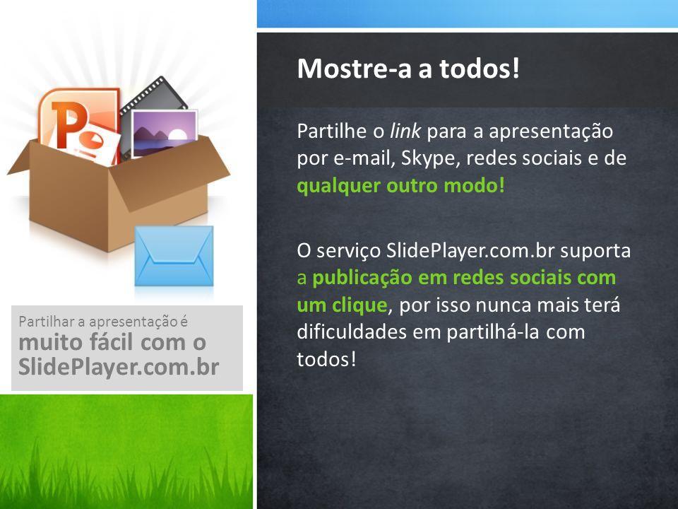 Partilhe o link para a apresentação por e-mail, Skype, redes sociais e de qualquer outro modo.