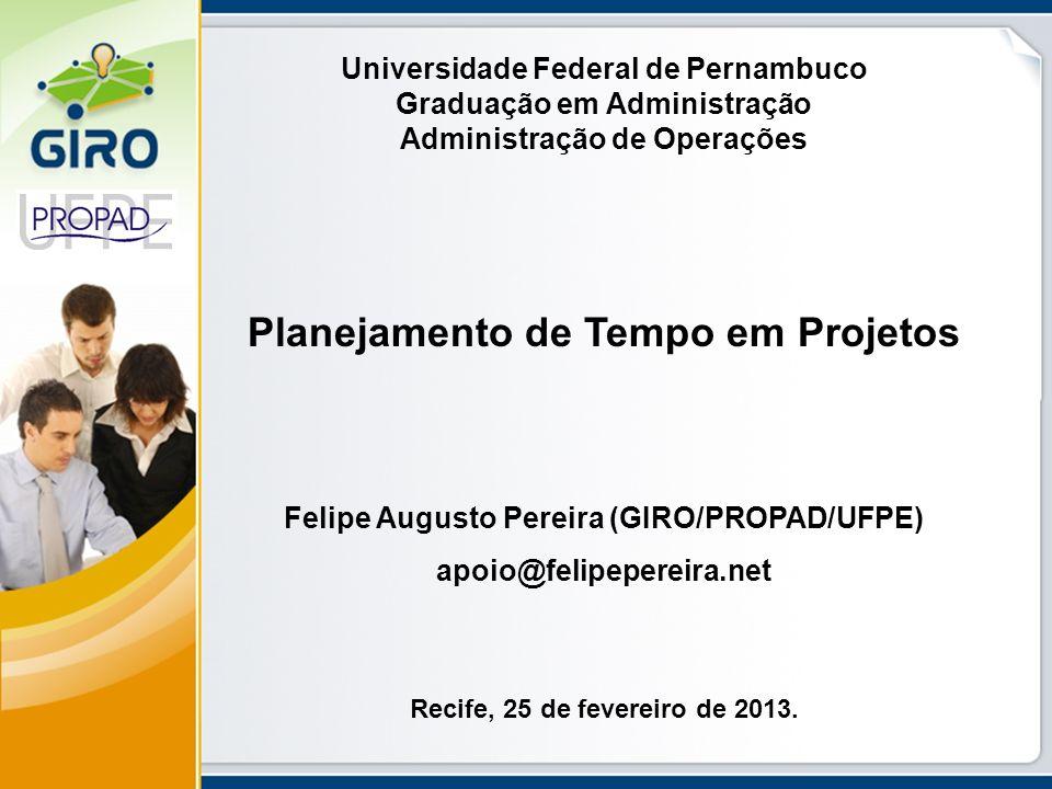 Universidade Federal de Pernambuco Graduação em Administração Administração de Operações Planejamento de Tempo em Projetos Felipe Augusto Pereira (GIR