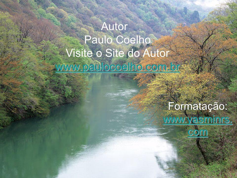 Autor Paulo Coelho Visite o Site do Autor www.paulocoelho.com.br Formatação: www.yasminrs.