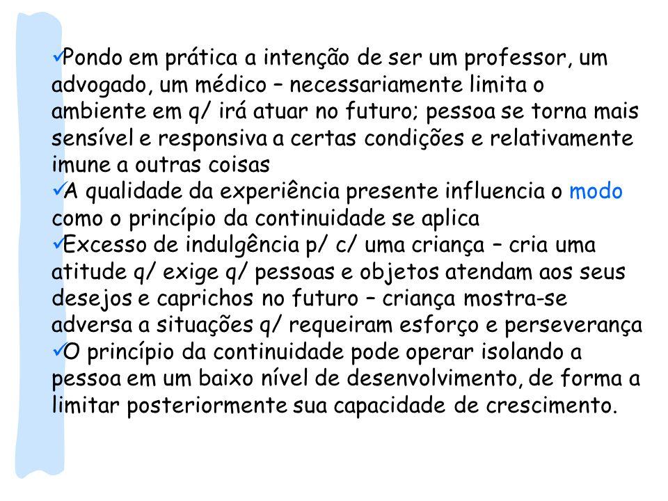 Pondo em prática a intenção de ser um professor, um advogado, um médico – necessariamente limita o ambiente em q/ irá atuar no futuro; pessoa se torna