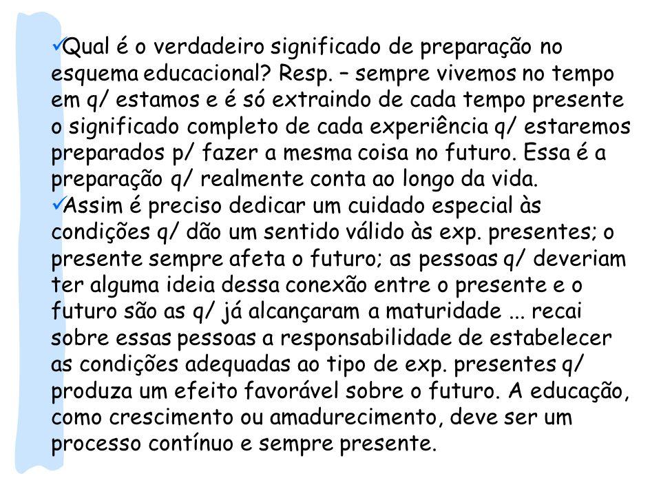 Qual é o verdadeiro significado de preparação no esquema educacional? Resp. – sempre vivemos no tempo em q/ estamos e é só extraindo de cada tempo pre