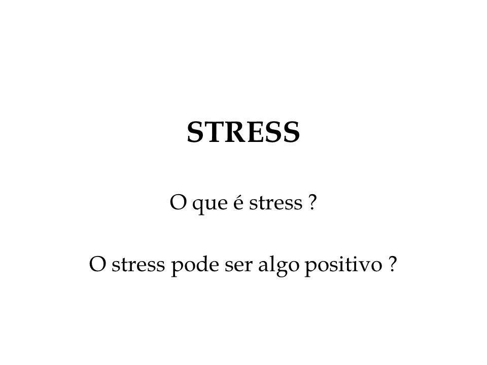 STRESS O que é stress ? O stress pode ser algo positivo ?