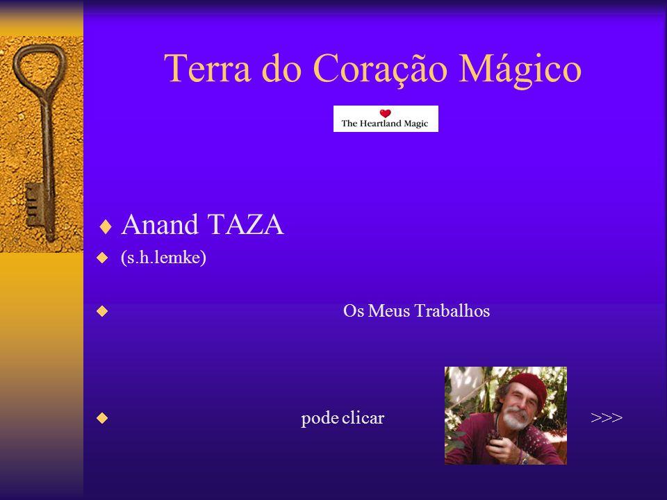 Terra do Coração Mágico Anand TAZA (s.h.lemke) Os Meus Trabalhos pode clicar >>>