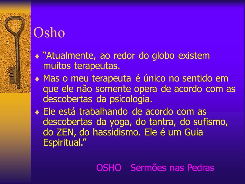 Osho Osho é um mestre iluminado que nasceu em Madiya Pradesh, India, e dedicou- se com totalidade ao crescimento espiritual das pessoas em tornando-se indivíduos.