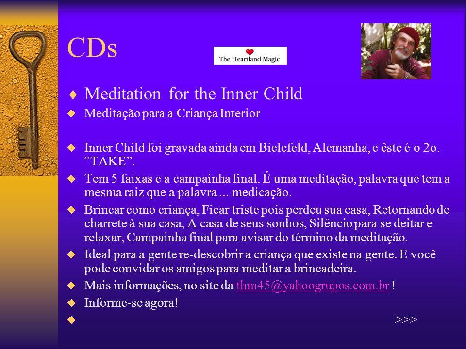 CDs Meditation for the Inner Child Meditação para a Criança Interior Inner Child foi gravada ainda em Bielefeld, Alemanha, e êste é o 2o.
