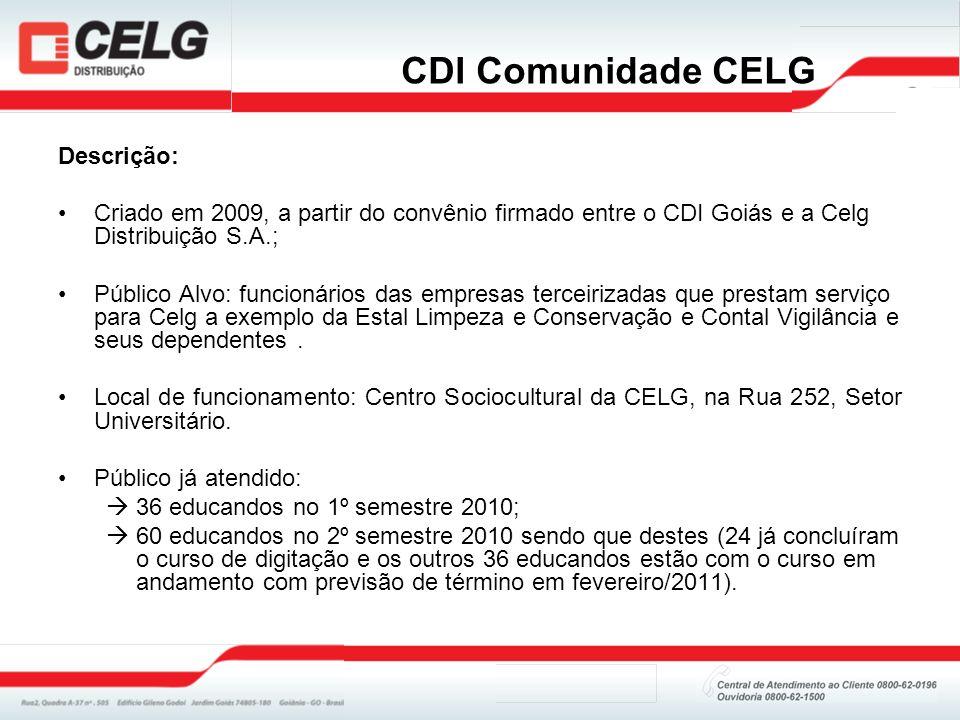 Breve histórico: Em março de 2010 o CDI Comunidade CELG iniciou suas atividades atendendo 36 pessoas divididas em seis turmas.