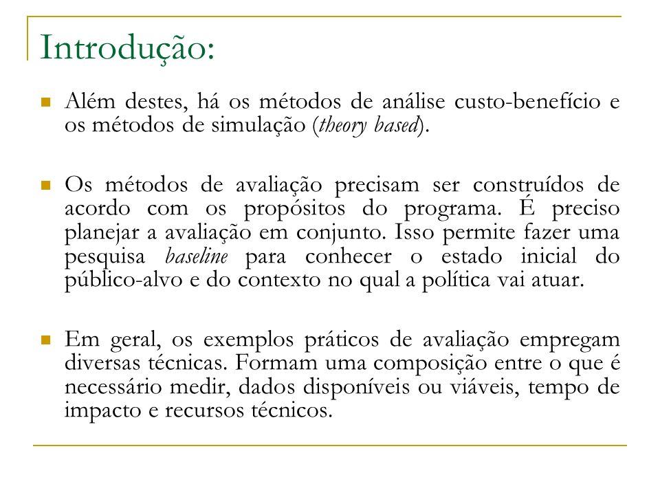 Introdução: Além destes, há os métodos de análise custo-benefício e os métodos de simulação (theory based). Os métodos de avaliação precisam ser const