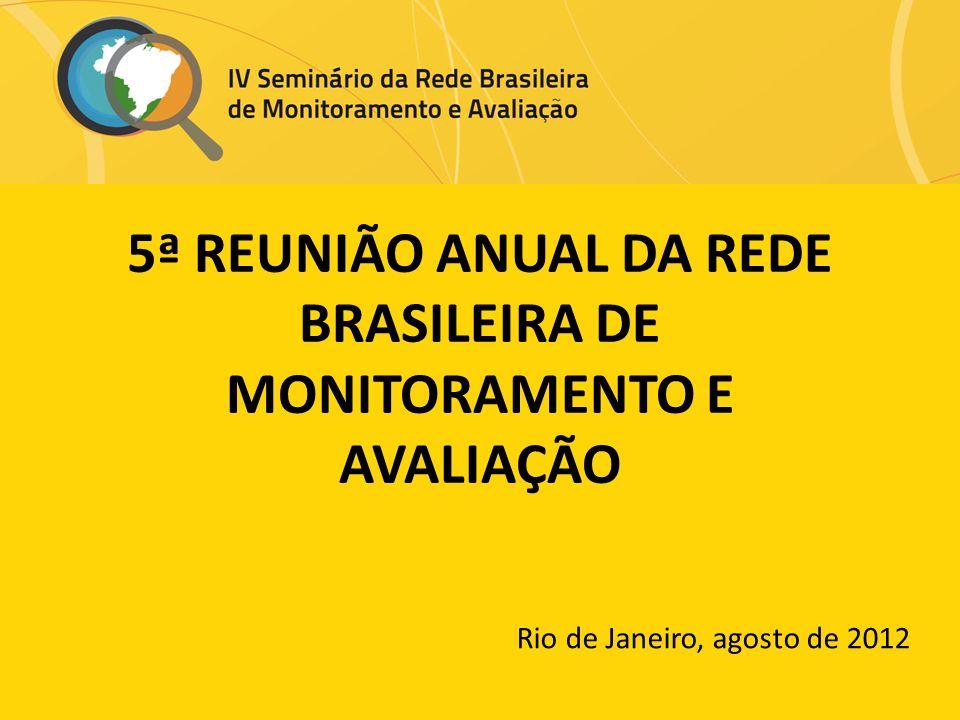5ª REUNIÃO ANUAL DA REDE BRASILEIRA DE MONITORAMENTO E AVALIAÇÃO Rio de Janeiro, agosto de 2012