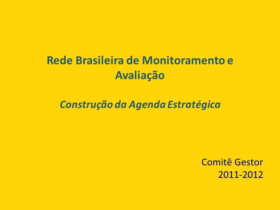 Rede Brasileira de Monitoramento e Avaliação Construção da Agenda Estratégica Comitê Gestor 2011-2012