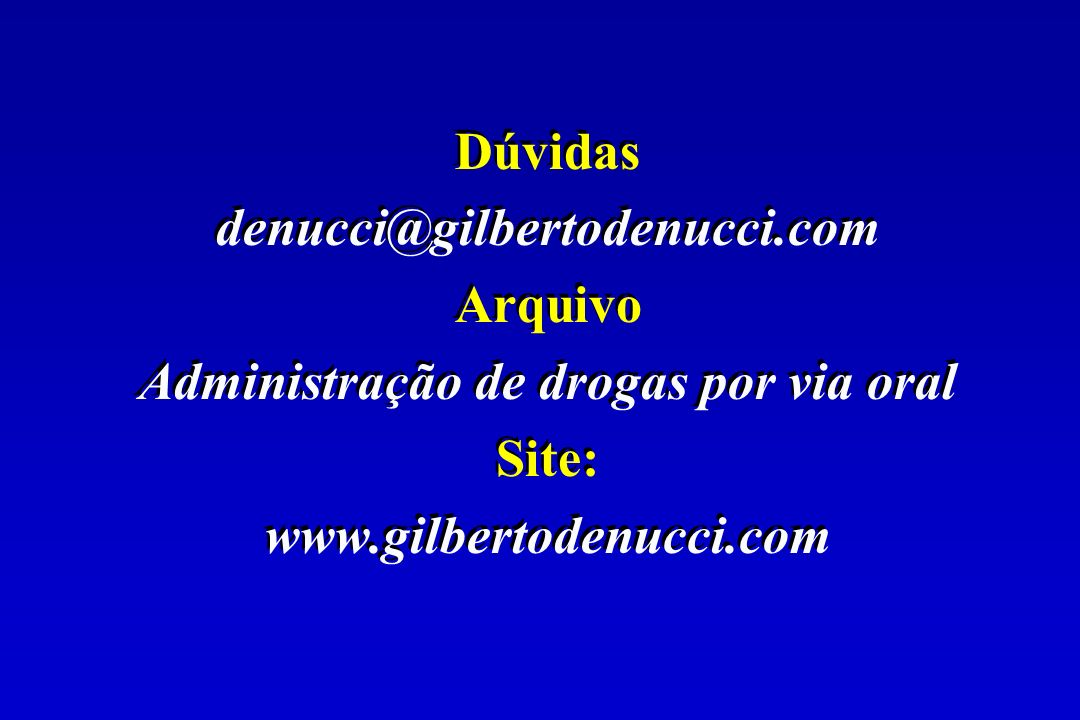 Dúvidas denucci@gilbertodenucci.com Arquivo Administração de drogas por via oral Site: www.gilbertodenucci.com Dúvidas denucci@gilbertodenucci.com Arq