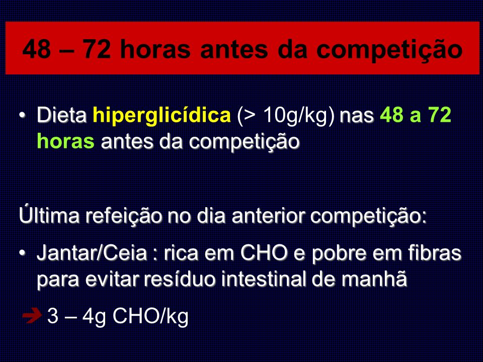 Dieta nas antes da competiçãoDieta hiperglicídica (> 10g/kg) nas 48 a 72 horas antes da competição Última refeição no dia anterior competição: Jantar/