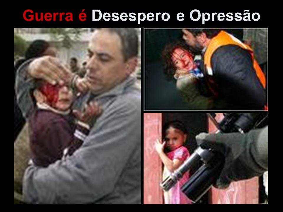 Guerra é Desespero e Opressão