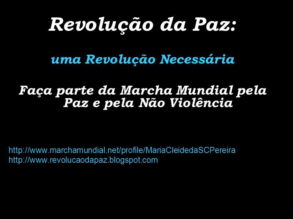 Revolução da Paz: uma Revolução Necessária Faça parte da Marcha Mundial pela Paz e pela Não Violência http://www.marchamundial.net/profile/MariaCleide