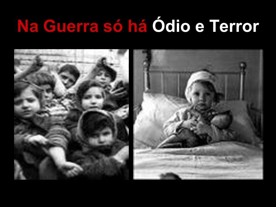 Na Guerra só há Ódio e Terror