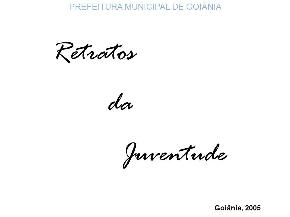 Retratos da Juventude Goiânia, 2005 PREFEITURA MUNICIPAL DE GOIÂNIA
