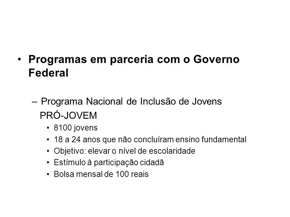 Programas em parceria com o Governo Federal –Programa Nacional de Inclusão de Jovens PRÓ-JOVEM 8100 jovens 18 a 24 anos que não concluíram ensino fund