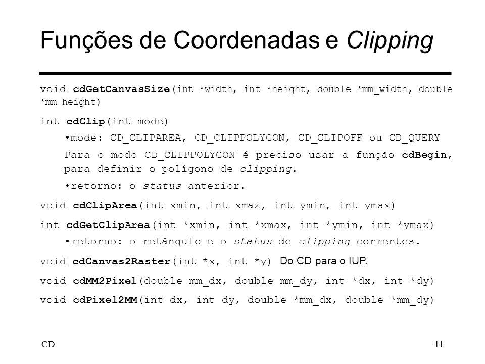CD11 Funções de Coordenadas e Clipping void cdGetCanvasSize( int *width, int *height, double *mm_width, double *mm_height ) int cdClip(int mode) mode: