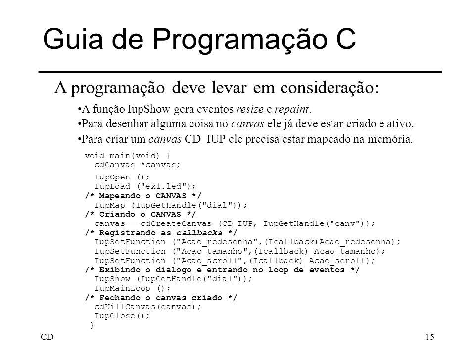 CD15 Guia de Programação C void main(void) { cdCanvas *canvas; IupOpen (); IupLoad (