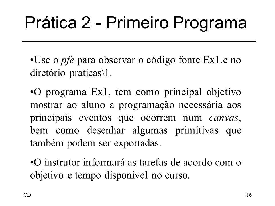 CD16 Prática 2 - Primeiro Programa Use o pfe para observar o código fonte Ex1.c no diretório praticas\1. O programa Ex1, tem como principal objetivo m