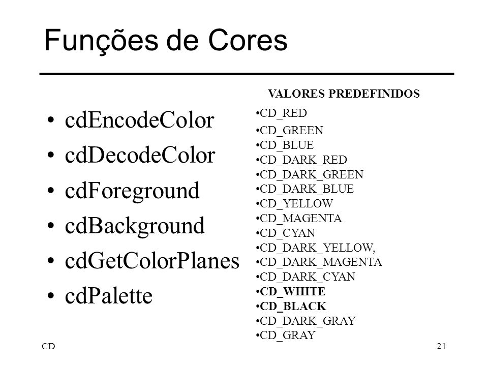 CD21 Funções de Cores cdEncodeColor cdDecodeColor cdForeground cdBackground cdGetColorPlanes cdPalette VALORES PREDEFINIDOS CD_RED CD_GREEN CD_BLUE CD