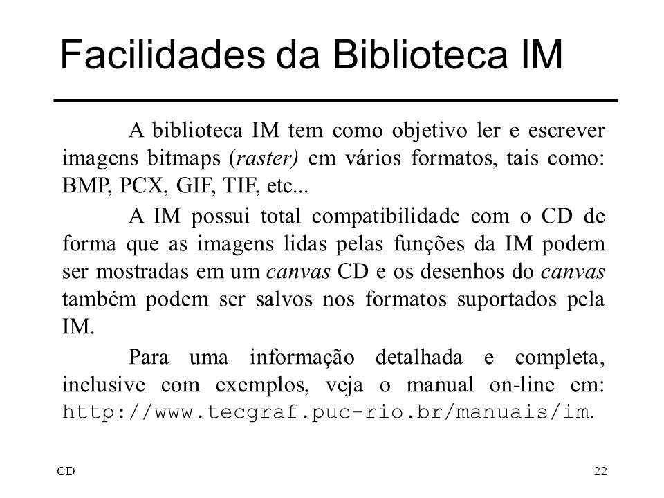CD22 Facilidades da Biblioteca IM A biblioteca IM tem como objetivo ler e escrever imagens bitmaps (raster) em vários formatos, tais como: BMP, PCX, G