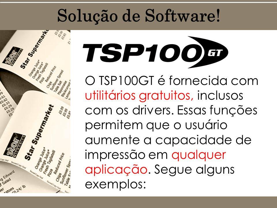 O TSP100GT é fornecida com utilitários gratuitos, inclusos com os drivers. Essas funções permitem que o usuário aumente a capacidade de impressão em q