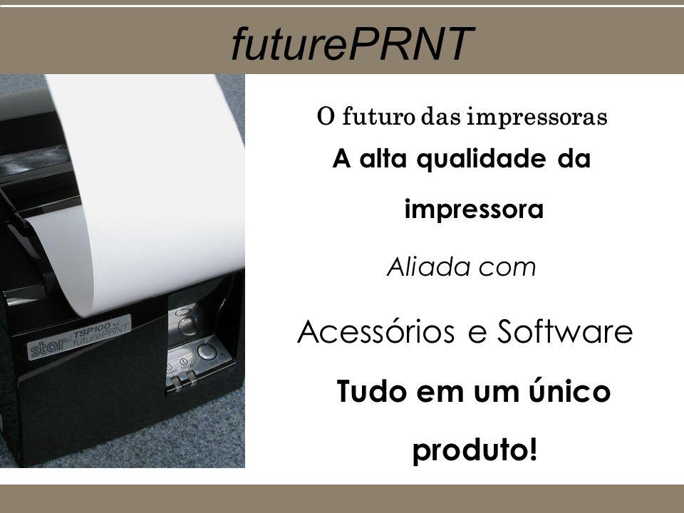 futurePRNT A alta qualidade da impressora Aliada com Acessórios e Software Tudo em um único produto! O futuro das impressoras