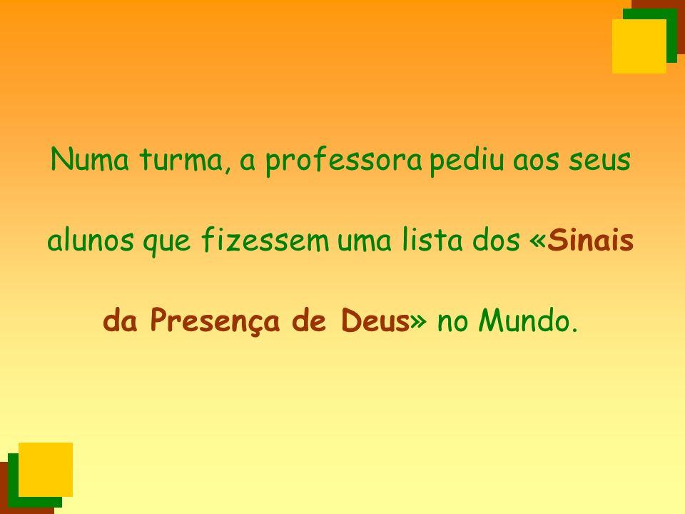 Numa turma, a professora pediu aos seus alunos que fizessem uma lista dos «Sinais da Presença de Deus» no Mundo.