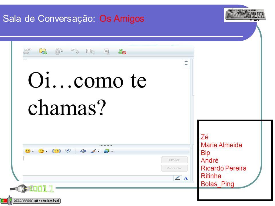 Sala de Conversação: Os Amigos Online: [7] Zé Maria Almeida Bip André Ricardo Pereira Ritinha Bolas_Ping