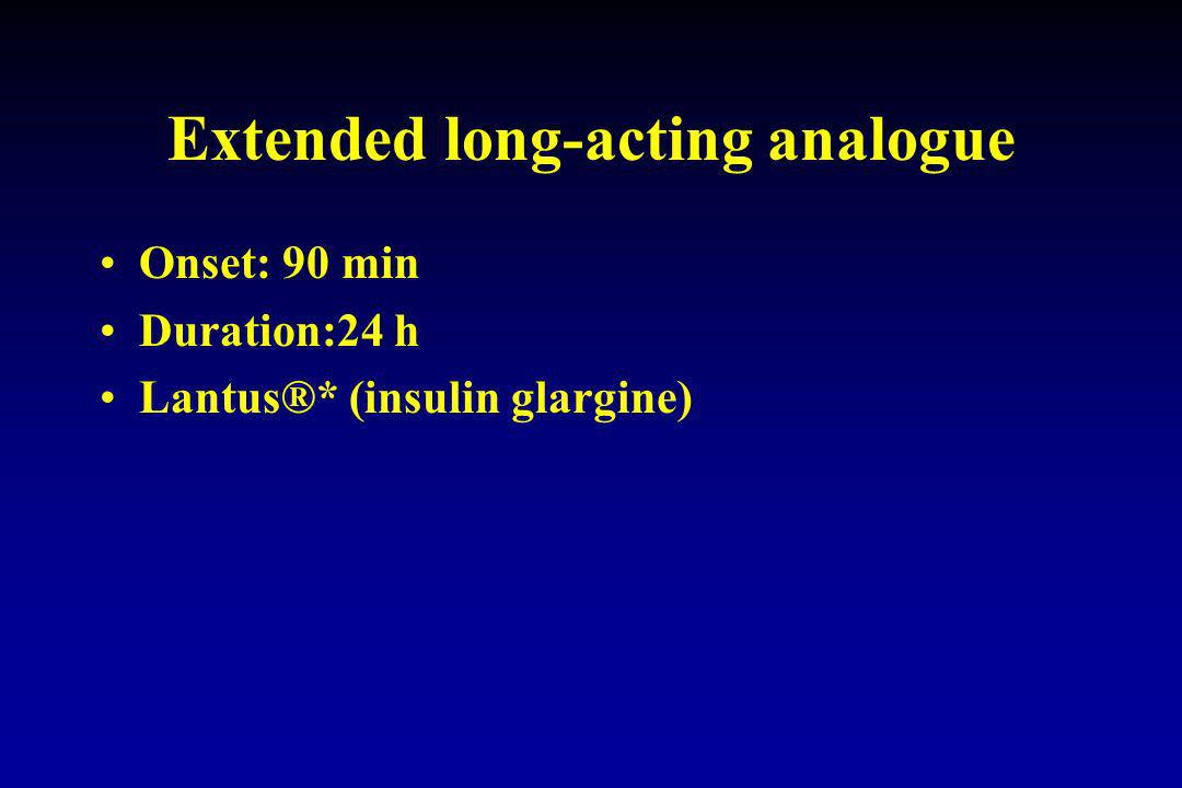 Extended long-acting analogue Onset: 90 min Duration:24 h Lantus®* (insulin glargine)
