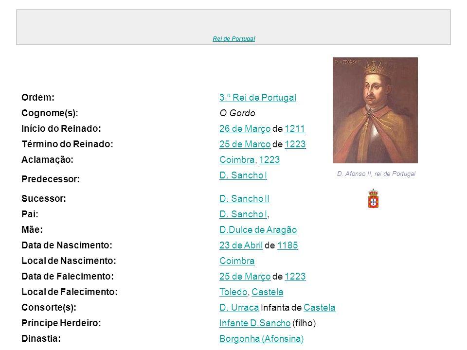 Rei de Portugal Ordem:3.º Rei de Portugal Cognome(s):O Gordo Início do Reinado:26 de Março26 de Março de 12111211 Término do Reinado:25 de Março25 de