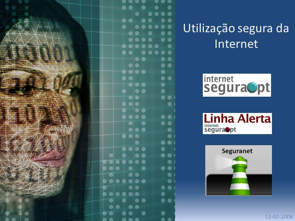 Utilização segura da Internet 12-02-2008 Seguranet