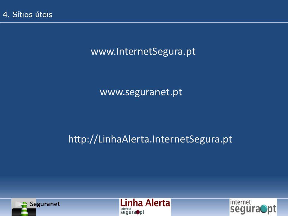Seguranet 4. Sítios úteis www.InternetSegura.pt www.seguranet.pt http://LinhaAlerta.InternetSegura.pt