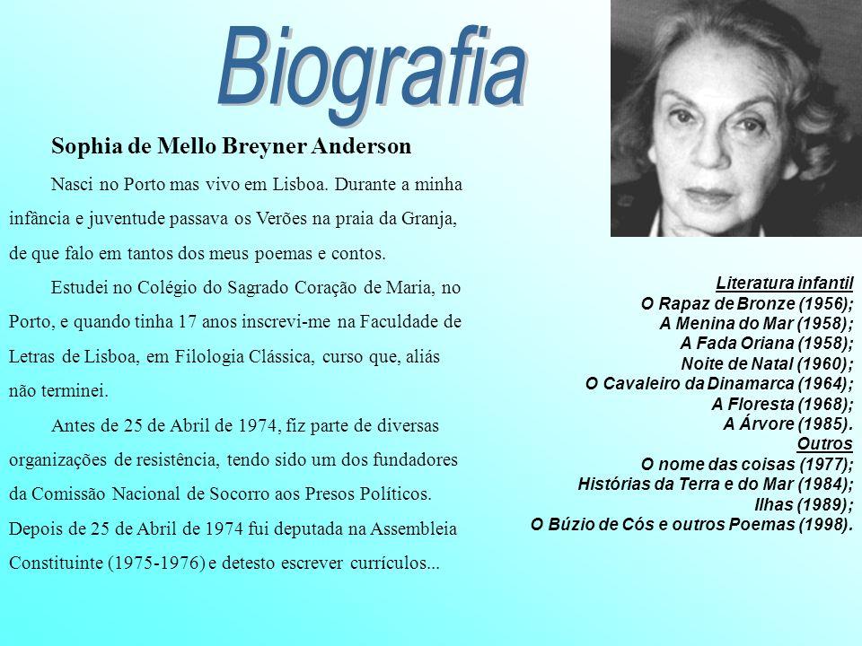 Sophia de Mello Breyner Anderson Nasci no Porto mas vivo em Lisboa. Durante a minha infância e juventude passava os Verões na praia da Granja, de que