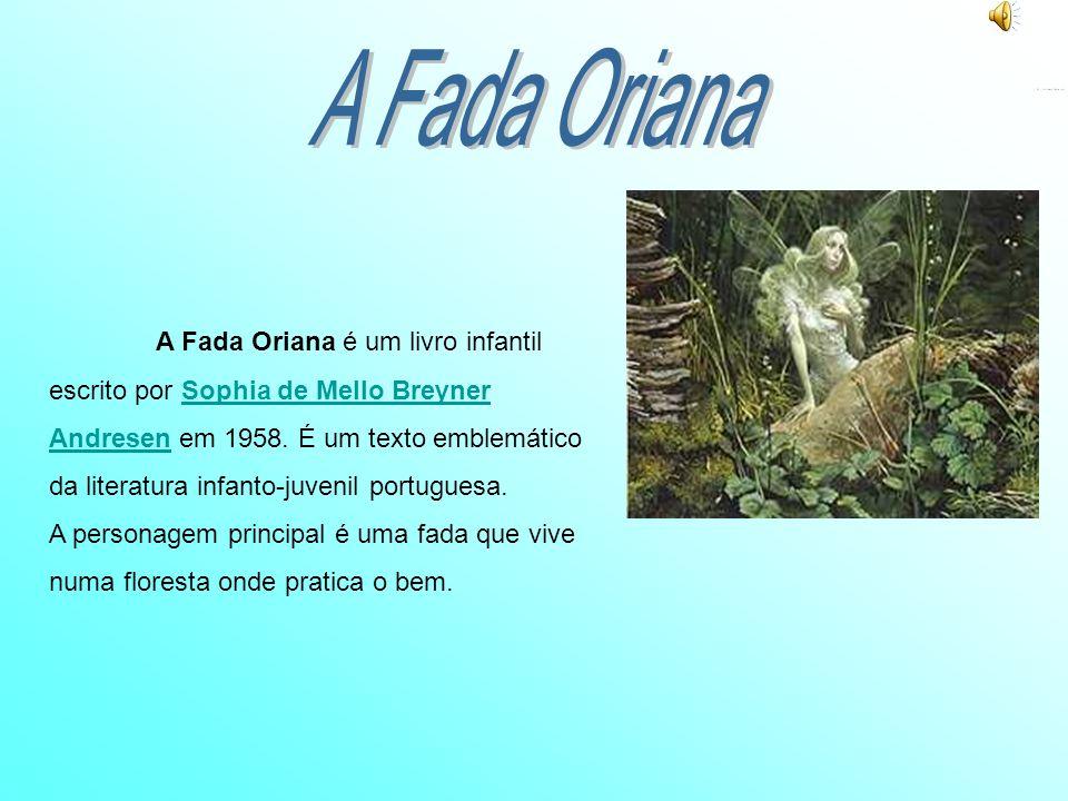 A Fada Oriana é um livro infantil escrito por Sophia de Mello Breyner Andresen em 1958. É um texto emblemático da literatura infanto-juvenil portugues