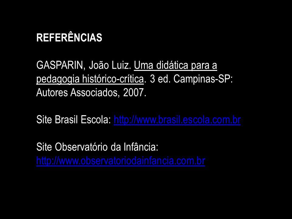 REFERÊNCIAS GASPARIN, João Luiz. Uma didática para a pedagogia histórico-crítica. 3 ed. Campinas-SP: Autores Associados, 2007. Site Brasil Escola: htt