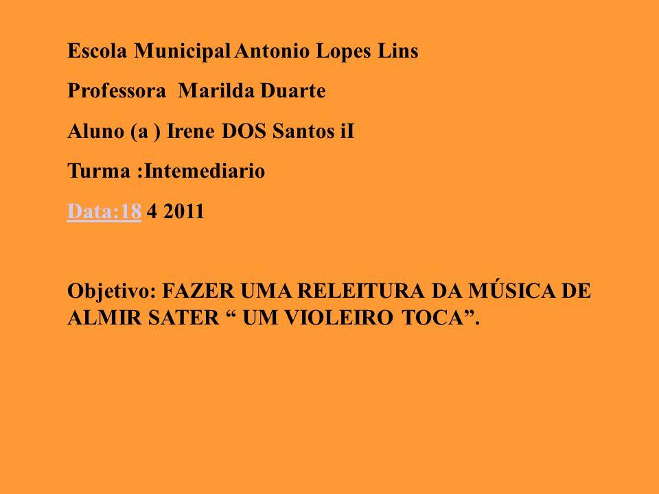 Escola Municipal Antonio Lopes Lins Professora Marilda Duarte Aluno (a ) Irene DOS Santos iI Turma :Intemediario Data:18Data:18 4 2011 Objetivo: FAZER
