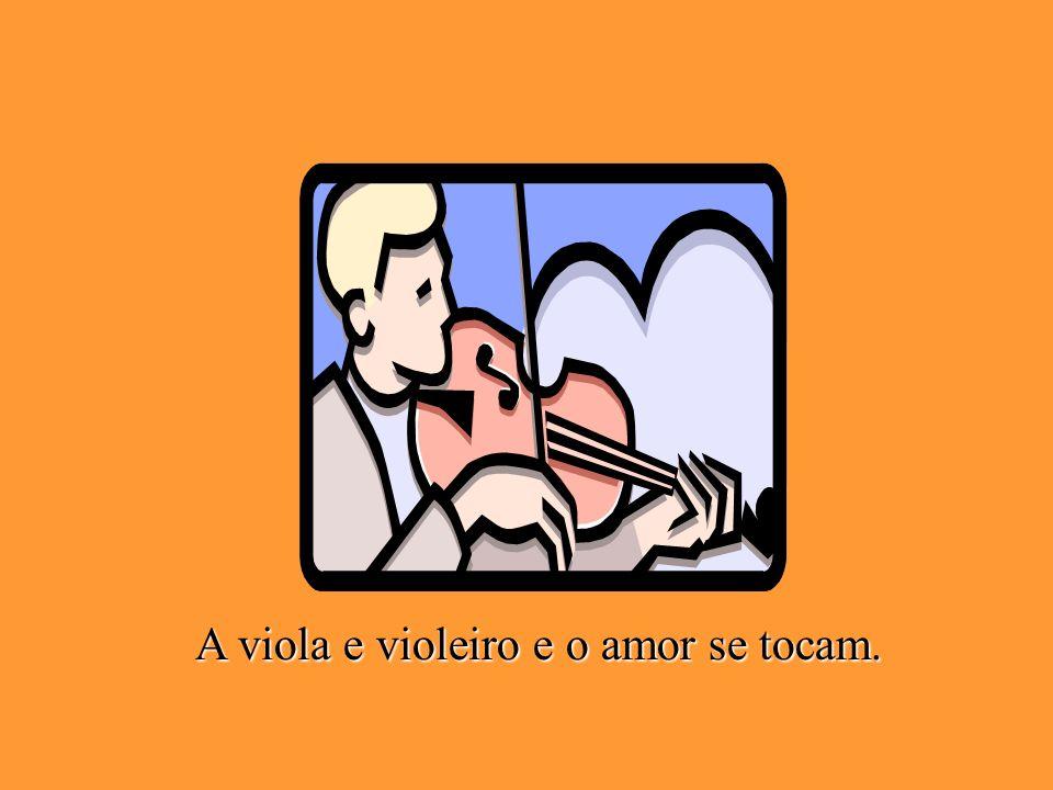 A viola e violeiro e o amor se tocam.