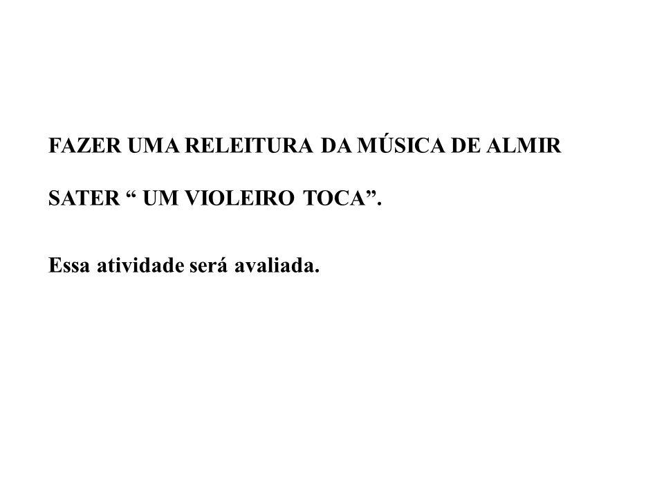 FAZER UMA RELEITURA DA MÚSICA DE ALMIR SATER UM VIOLEIRO TOCA. Essa atividade será avaliada.