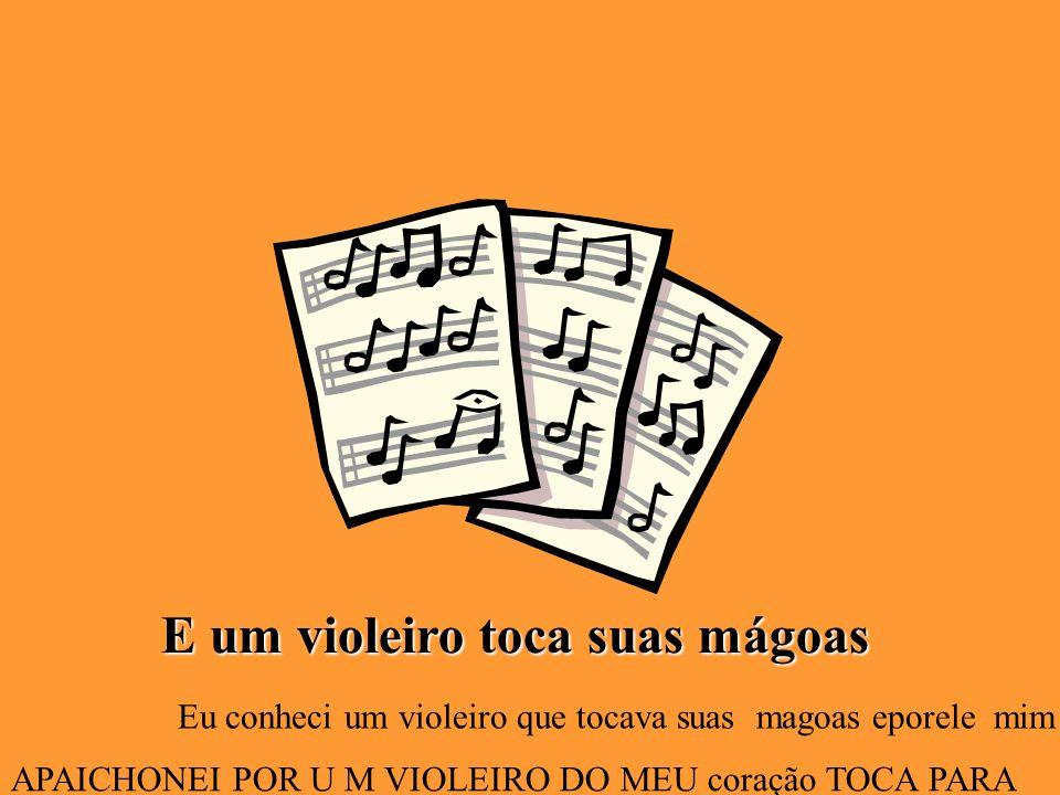E um violeiro toca suas mágoas Eu conheci um violeiro que tocava suas magoas eporele mim a APAICHONEI POR U M VIOLEIRO DO MEU coração TOCA PARA