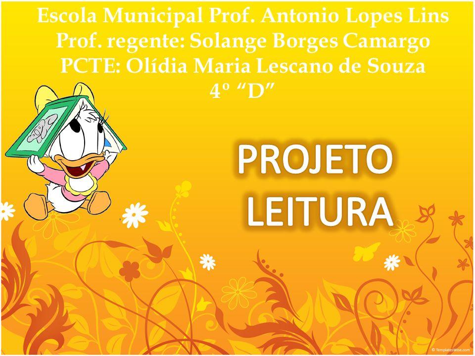 Escola Municipal Prof. Antonio Lopes Lins Prof. regente: Solange Borges Camargo PCTE: Olídia Maria Lescano de Souza 4º D