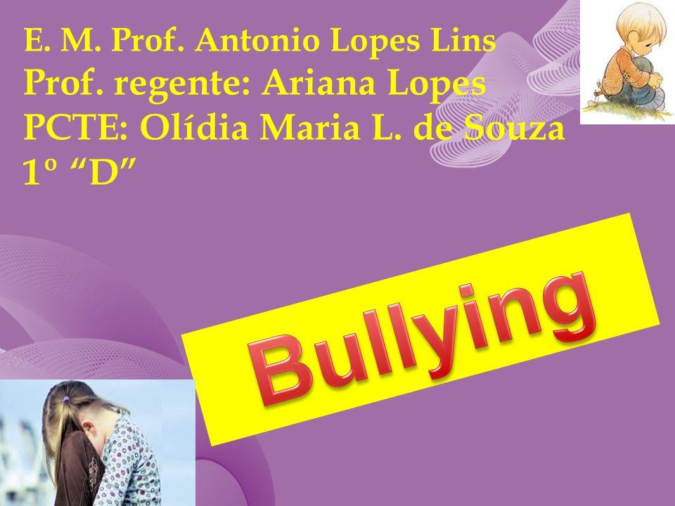 E. M. Prof. Antonio Lopes Lins Prof. regente: Ariana Lopes PCTE: Olídia Maria L. de Souza 1º D