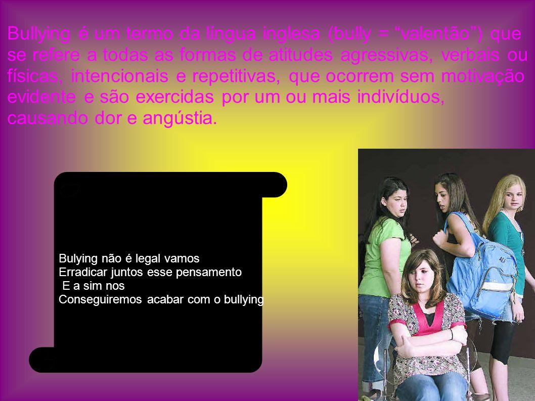 Bullying é um termo da língua inglesa (bully = valentão) que se refere a todas as formas de atitudes agressivas, verbais ou físicas, intencionais e re