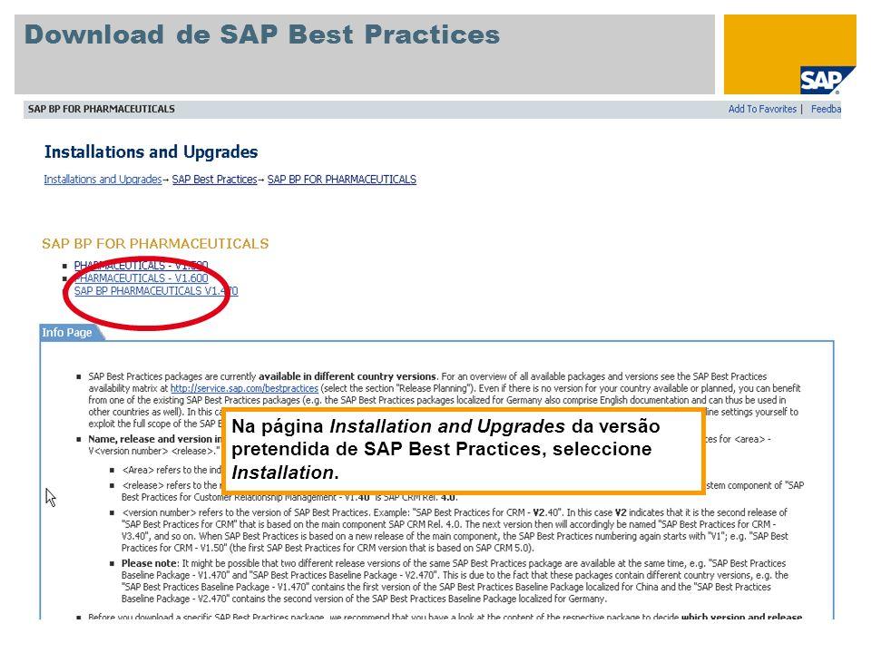 Download de SAP Best Practices Na página Installation and Upgrades da versão pretendida de SAP Best Practices, seleccione Installation.